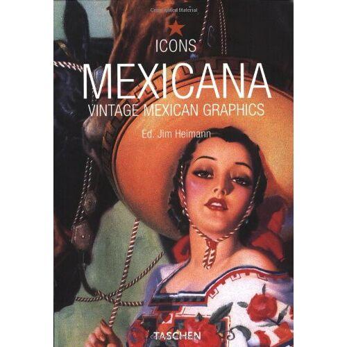 Jim Heimann - Icons. Mexicana. Vintage Mexican Graphics (Icon (Taschen)) - Preis vom 19.10.2020 04:51:53 h