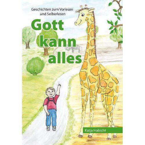 Katja Habicht - Gott kann alles: Geschichten zum Vorlesen und Selberlesen - Preis vom 04.09.2020 04:54:27 h
