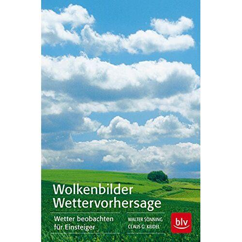 Keidel, Claus G. - Wolkenbilder Wettervorhersage: Wetter beobachten für Einsteiger - Preis vom 14.05.2021 04:51:20 h