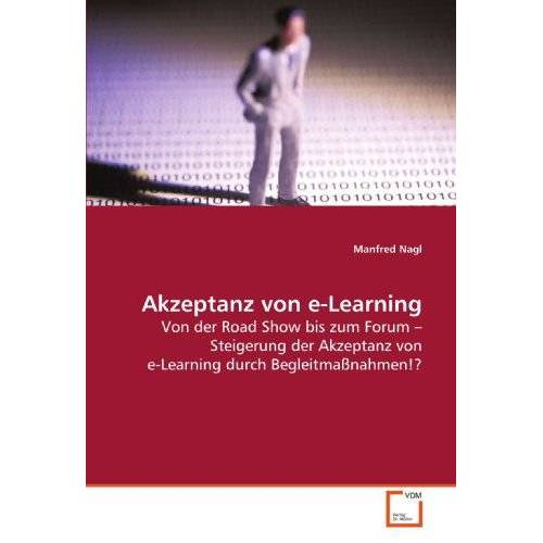 Manfred Nagl - Akzeptanz von e-Learning: Von der Road Show bis zum Forum ? Steigerung der Akzeptanz von e-Learning durch Begleitmaßnahmen!? - Preis vom 14.05.2021 04:51:20 h