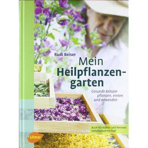 Rudi Beiser - Mein Heilpflanzengarten: Gesunde Kräuter pflanzen, ernten und anwenden - Preis vom 27.02.2021 06:04:24 h