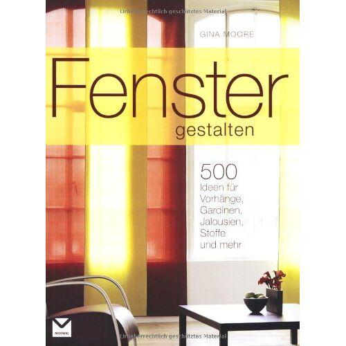 Gina Moore - Fenster gestalten: Mit 500 Ideen für Vorhänge, Gardinen, Jalousien, Stoffe und mehr - Preis vom 11.04.2021 04:47:53 h
