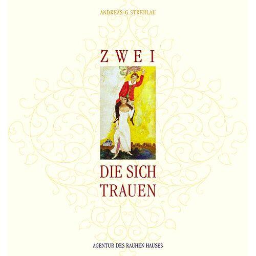 Andreas-G. Strehlau - Zwei, die sich trauen: Hochzeitsbuch. Ein Gruss zur Trauung - Preis vom 01.12.2019 05:56:03 h