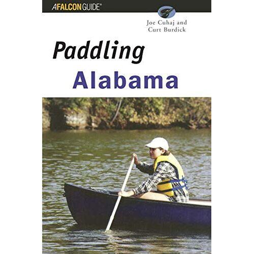 Joe Cuhaj - Paddling Alabama, First Edition (Regional Paddling) - Preis vom 18.04.2021 04:52:10 h