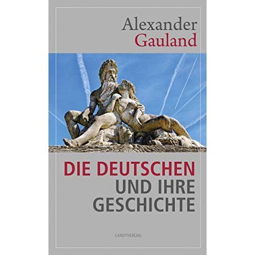 Alexander Gauland - Die Deutschen und ihre Geschichte - Preis vom 27.02.2021 06:04:24 h