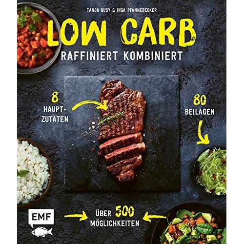 Tanja Dusy - Low Carb – Raffiniert kombiniert: 8 Hauptzutaten, 80 Beilagen, über 500 Möglichkeiten - Preis vom 20.10.2020 04:55:35 h