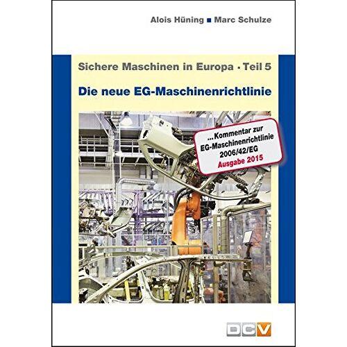 Alois Hüning - Sichere Maschinen in Europa - Teil 5 - Die neue EG-Maschinenrichtlinie: Kommentar zur EG-Maschinenrichtlinie 2006/42/EG - Preis vom 23.02.2021 06:05:19 h