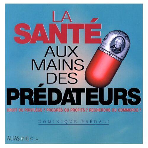 Dominique Prédali - La santé aux mains des prédateurs (Alias etc...) - Preis vom 20.10.2020 04:55:35 h