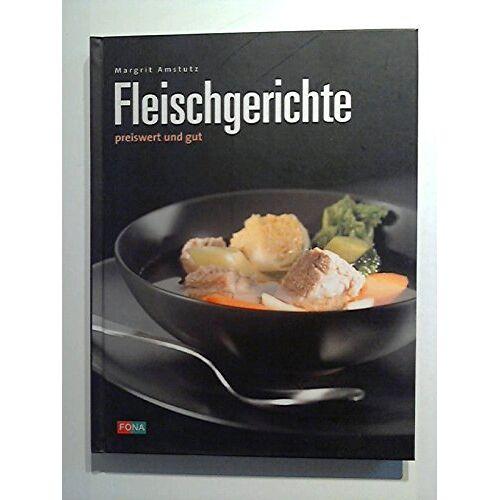 Margrit Amstutz - Fleischgerichte: Preiswert und gut. - Preis vom 16.01.2021 06:04:45 h
