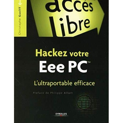 Christophe Guelff - Hackez votre EeePC L'ultraportable efficace (EYROLLES) - Preis vom 16.01.2021 06:04:45 h