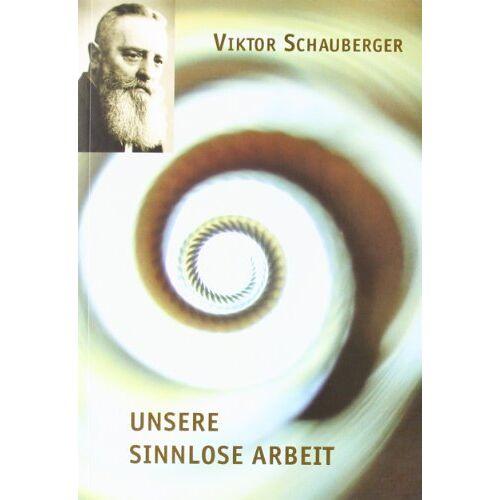 Viktor Schauberger - Unsere sinnlose Arbeit - Preis vom 19.10.2020 04:51:53 h
