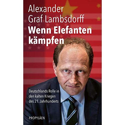 Alexander Graf Lambsdorff - Wenn Elefanten kämpfen: Deutschlands Rolle in den kalten Kriegen des 21. Jahrhunderts - Preis vom 08.04.2021 04:50:19 h