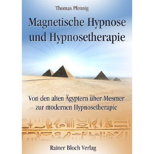Thomas Pfennig - Magnetische Hypnose und Hypnosetherapie: Von den alten Ägyptern über Mesmer zur modernen Hypnosetherapie - Preis vom 14.05.2021 04:51:20 h