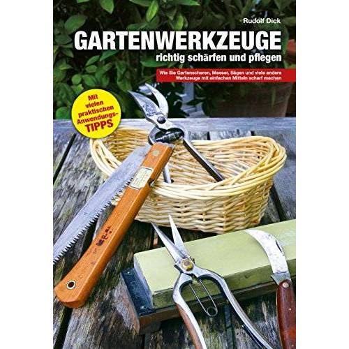 Rudolf Dick - Gartenwerkzeuge richtig schärfen und pflegen: Wie Sie Gartenscheren, Messer, Sägen und viele andere Werkzeuge mit einfachen Mitteln scharf machen - Preis vom 31.03.2020 04:56:10 h