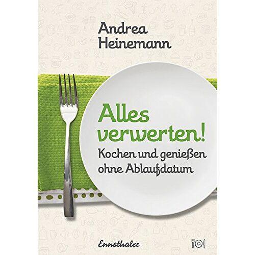 Andrea Heinemann - Alles verwerten!: Kochen und genießen ohne Ablaufdatum - Preis vom 15.04.2021 04:51:42 h