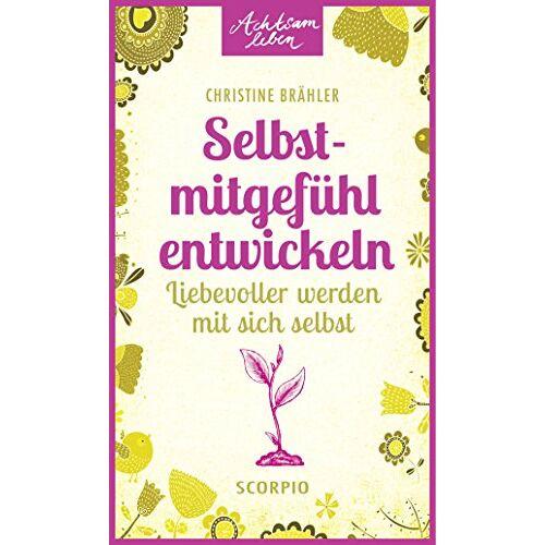 Christine Brähler - Selbstmitgefühl entwickeln: Liebevoller werden mit sich selbst - Preis vom 27.02.2021 06:04:24 h