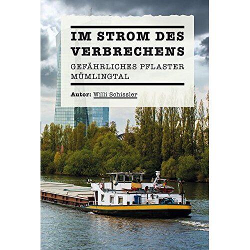 Willi Schissler - Im Strom des Verbrechens: Gefährliches Pflaster Mümlingtal - Preis vom 08.04.2021 04:50:19 h