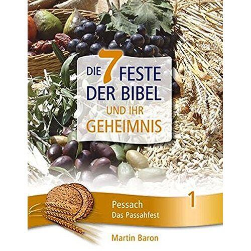 Martin Baron - Die 7 Feste der Bibel und ihr Geheimnis Band 1: Pessach - Das Passahfest - Preis vom 11.05.2021 04:49:30 h