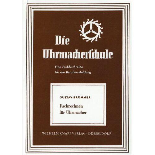 G Brümmer - Die Uhrmacherschule: Fachrechnen für Uhrmacher - Preis vom 07.05.2021 04:52:30 h