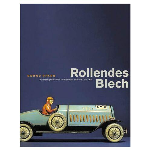 Bernd Pfarr - Rollendes Blech. Spielzeugautos und -motorräder von 1920 - 1935. - Preis vom 28.03.2020 05:56:53 h