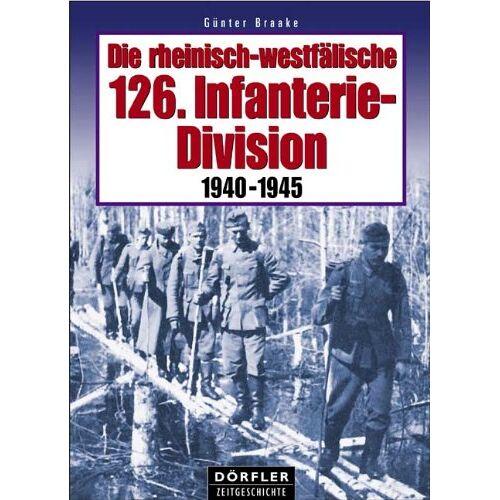 Günter Braake - Die rheinisch-westfälische 126. Infanterie-Division. 1940 - 1945 - Preis vom 20.10.2020 04:55:35 h