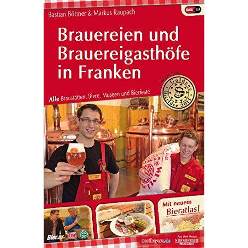 Bastian Böttner - Brauereien und Brauereigasthöfe in Franken: Alle Braustätten, Biere, Museen und Bierfeste - Preis vom 09.05.2021 04:52:39 h