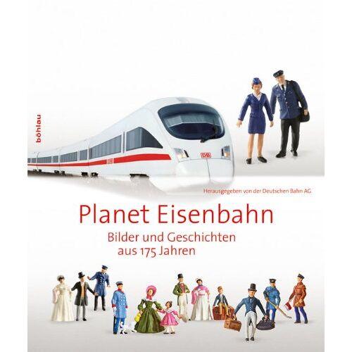 Deutsche Bahn AG - Planet Eisenbahn: Bilder und Geschichten aus 175 Jahren - Preis vom 26.02.2021 06:01:53 h