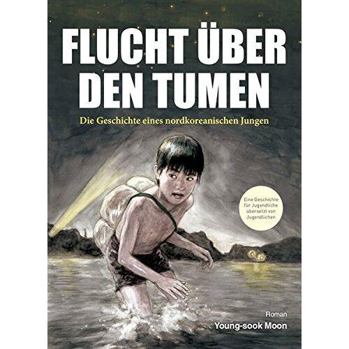 Young-sook Moon - Flucht über den Tumen: Die Geschichte eines nordkoreanischen Jungen - Preis vom 28.02.2021 06:03:40 h