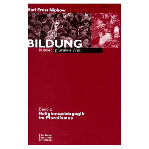 Nipkow, Karl E. - Bildung in einer pluralen Welt, 2 Bde., Bd.2, Religionspädagogik im Pluralismus - Preis vom 07.05.2021 04:52:30 h