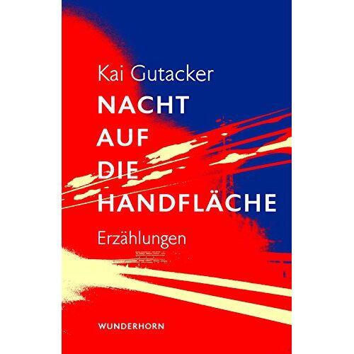 Kai Gutacker - Nacht auf die Handfläche: Erzählungen - Preis vom 06.08.2020 04:52:29 h