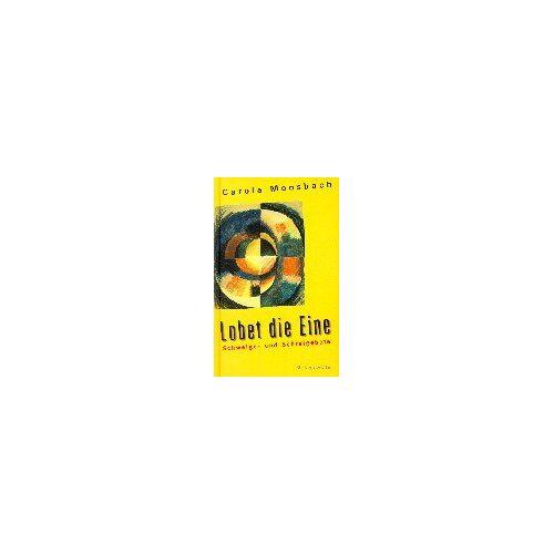 Carola Moosbach - Lobet die Eine. Schweige- und Schreigebete. - Preis vom 10.04.2021 04:53:14 h