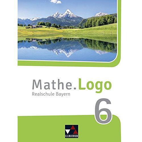 Andreas Gilg - Mathe.Logo – Bayern - neu / Realschule Bayern: Mathe.Logo – Bayern - neu / Mathe.Logo Bayern 6 – neu: Realschule Bayern - Preis vom 13.05.2021 04:51:36 h