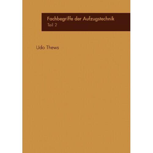 Udo Thews - Fachbegriffe der Aufzugstechnik Teil 2 - Preis vom 18.04.2021 04:52:10 h