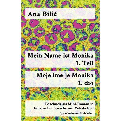 Ana Bilic - Mein Name ist Monika - 1. Teil / Moje ime je Monika - 1. dio: Lesebuch als Mini-Roman in kroatischer Sprache mit Vokabelteil (Kroatisch leicht Mini-Romane) - Preis vom 12.05.2021 04:50:50 h