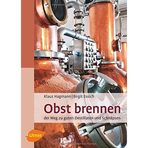 Klaus Hagmann - Obst brennen: Der Weg zu guten Destillaten und Schnäpsen - Preis vom 17.01.2021 06:05:38 h