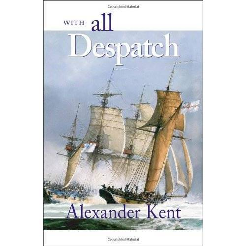 Alexander Kent - With All Despatch: The Richard Bolitho Novels - Preis vom 24.02.2021 06:00:20 h