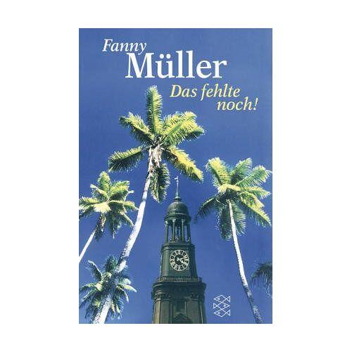 Fanny Müller - Das fehlte noch! - Preis vom 17.07.2019 05:54:38 h