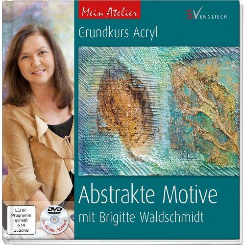 Brigitte Waldschmidt - Mein Atelier: Abstrakte Motive: Grundkurs Acryl mit Brigitte Waldschmidt - Preis vom 14.05.2021 04:51:20 h