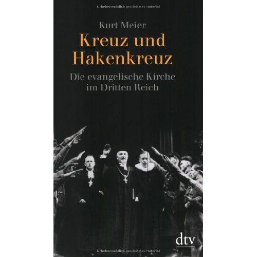 Kurt Meier - Kreuz und Hakenkreuz: Die evangelische Kirche im Dritten Reich - Preis vom 09.05.2021 04:52:39 h