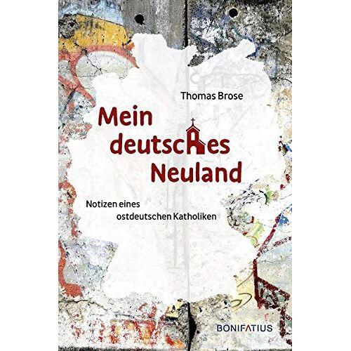 Thomas Brose - Mein deutsches Neuland: Notizen eines ostdeutschen Katholiken - Preis vom 13.04.2021 04:49:48 h