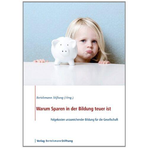Bertelsmann Stiftung - Warum Sparen in der Bildung teuer ist: Folgekosten unzureichender Bildung für die Gesellschaft - Preis vom 20.10.2020 04:55:35 h