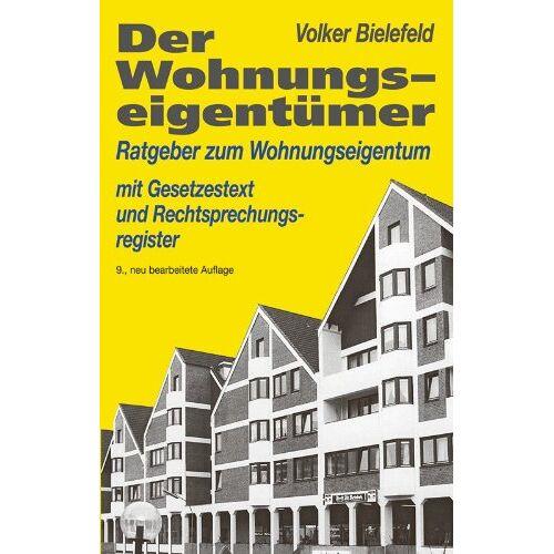 Volker Bielefeld - Der Wohnungseigentümer: Ratgeber zum Wohnungseigentum - Preis vom 18.10.2020 04:52:00 h