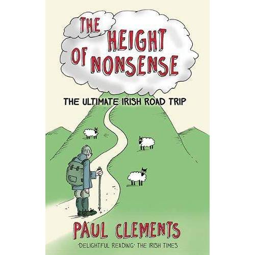 Paul Clements - Clements, P: Height of Nonsense (The Height of Nonsense: the Ultimate Irish Road Trip) - Preis vom 15.04.2021 04:51:42 h