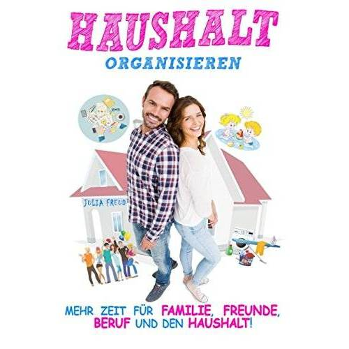 Julia Freud - Haushalt organisieren: Mehr Zeit für Familie, Freunde, Beruf und den Haushalt - Preis vom 19.01.2020 06:04:52 h