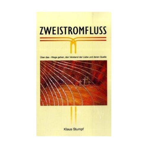 Klaus Stumpf - Zweistromfluss: über das Wegegehen, den Verstand der Liebe und deren Quelle - Preis vom 19.01.2021 06:03:31 h