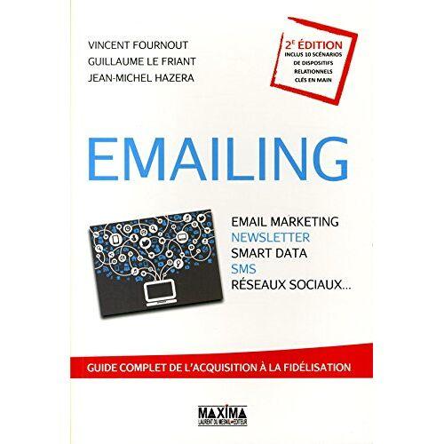 Vincent Fournout - Emailing : Email marketing, Newsletter, Smart data, SMS, Réseaux sociaux... : Guide complet de l'acquisition à la fidélisation - Preis vom 09.05.2021 04:52:39 h