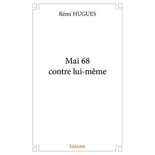 Rémi HUGUES - Mai 68 contre lui-même - Preis vom 14.05.2021 04:51:20 h