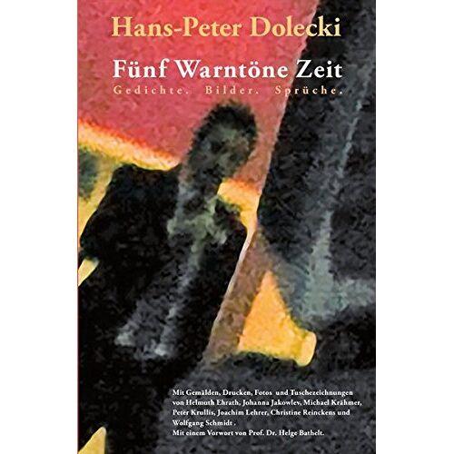 Hans-Peter Dolecki - Fünf Warntöne Zeit: Gedichte.  Bilder.  Sprüche. - Preis vom 07.09.2020 04:53:03 h