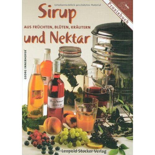 Georg Innerhofer - Sirup und Nektar: Aus Früchten, Blüten, Kräutern - Preis vom 25.02.2021 06:08:03 h