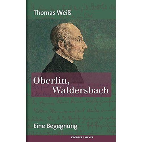 Thomas Weiß - Oberlin, Waldersbach: Eine Begegnung - Preis vom 20.10.2020 04:55:35 h